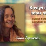 Kiedyś gorset teraz stanik – porzuć ograniczenia  i oddychaj swobodnie – Ania Papierska
