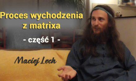 Proces wychodzenia z matrixa – część 1 – Maciej Lech