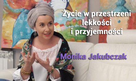 Życie w przestrzeni lekkości i przyjemności – Monika Jakubczak