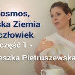 Kosmos, płaska Ziemia i człowiek – część 1- Agnieszka Pietruszewska