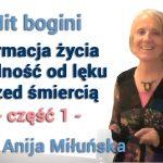 Mit bogini – Afirmacja życia i wolność od lęku przed śmiercią – część 1 – Anija Miłuńska