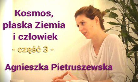 Kosmos, płaska Ziemia i człowiek – część 3 – Agnieszka Pietruszewska
