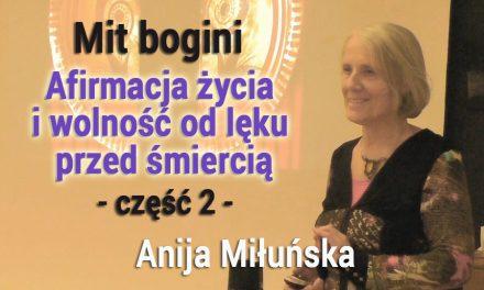 Mit bogini – Afirmacja życia i wolność od lęku przed śmiercią – część 2 – Anija Miłuńska