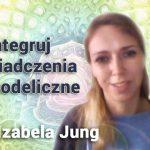 Zintegruj doświadczenia psychodeliczne – Izabela Jung
