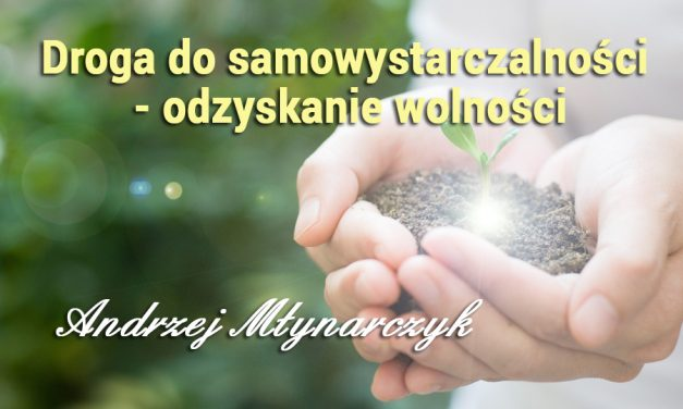 Droga do samowystarczalności – odzyskanie wolności – Andrzej Młynarczyk