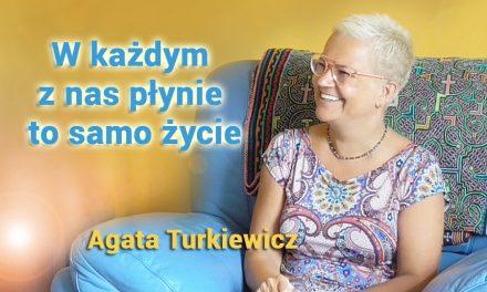 W każdym z nas płynie to samo życie – Agata Turkiewicz