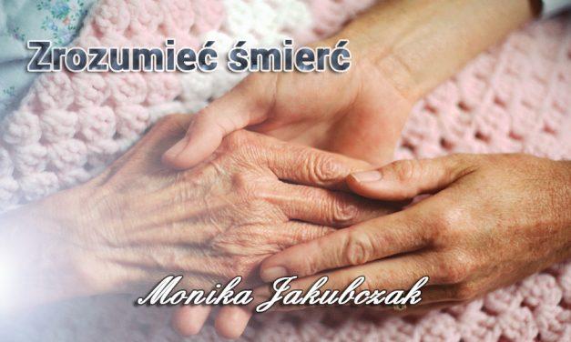 Zrozumieć śmierć – Monika Jakubczak