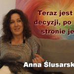 Teraz jest czas decyzji, po której stronie jesteś – Anna Ślusarska