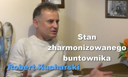 Stan zharmonizowanego buntownika – Robert Kucharski