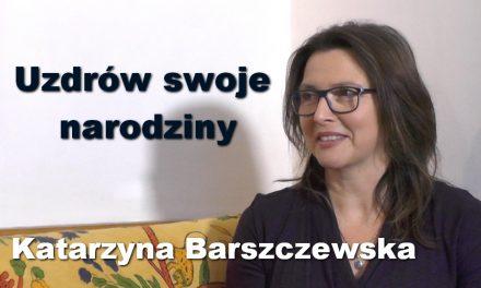 Uzdrów swoje narodziny – Katarzyna Barszczewska