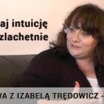 Rozmowa z Izabelą Trędowicz – część I – Rozwijaj intuicję i żyj szlachetnie
