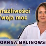 Dar wrażliwości to twoja moc – Joanna Malinowska