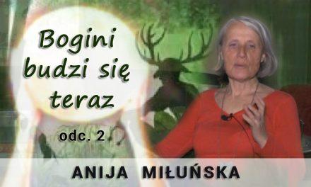Bogini budzi się teraz – odc. 2 – Anija Miłuńska