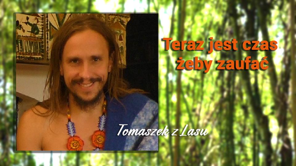 Teraz jest czas żeby zaufać – Tomasz Zaremba (Tomaszek z Lasu)
