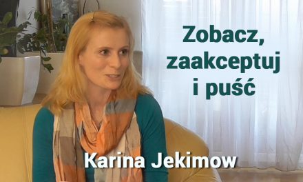 Zobacz, zaakceptuj i puść – Karina Jekimow
