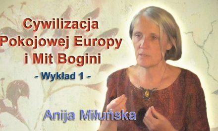 Cywilizacja pokojowej Europy i mit bogini – wykład 1 – Anija Miłuńska