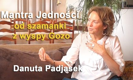 Mantra Jedności od szamanki z wyspy Gozo – Danuta Padjasek