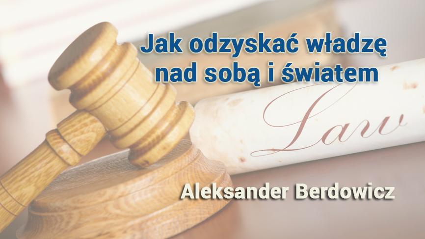 Jak odzyskać władzę nad sobą i światem – Aleksander Berdowicz