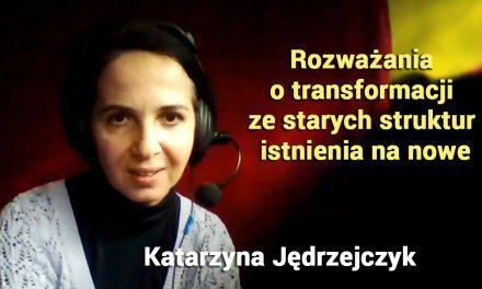 Rozważania  o transformacji  ze starych struktur  istnienia na nowe – Katarzyna Jędrzejczyk
