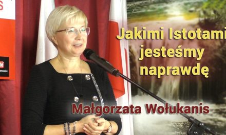 Jakimi Istotami jesteśmy naprawdę – Małgorzata Wołukanis