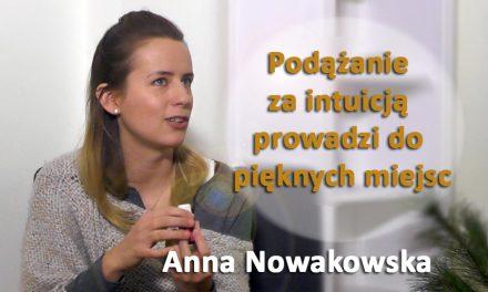 Podążanie  za intuicją  prowadzi do  pięknych miejsc – Anna Nowakowska