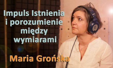 Impuls Istnienia i porozumienie między wymiarami – Maria Grońska