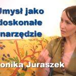Umysł jako doskonałe narzędzie – Monika Juraszek