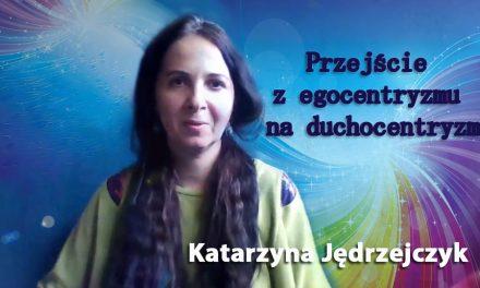 Przejście z egocentryzmu na duchocentryzm – Katarzyna Jędrzejczyk
