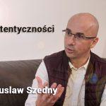 Siła autentyczności – Bogusław Szedny