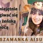 Jak umiejętnie posługiwać się swoją żeńską mocą – Szamanka Aisu