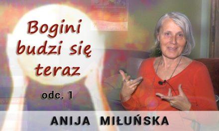 Bogini budzi się teraz – odc. 1 – Anija Miłuńska