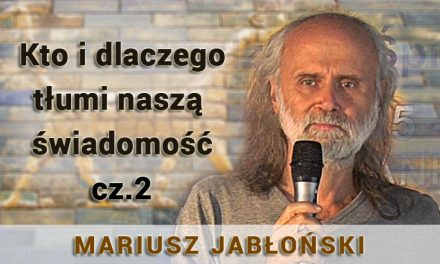 Kto i dlaczego tłumi naszą świadomość – część 2 – Mariusz Jabłoński