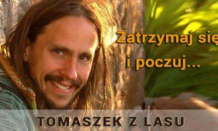 Zatrzymaj się i poczuj – Tomaszek z Lasu