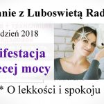 Manifestacja żeńskiej mocy. O lekkości i spokoju. – cz.1 – Luboswieta Radałowa