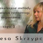 Proste i skuteczne metody przywracania równowagi w organizmie – część 2 – Teresa Skrzypczyk