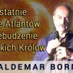 Ostatnie chwile Atlantów i przebudzenie Lechickich Królów – Waldemar Borny