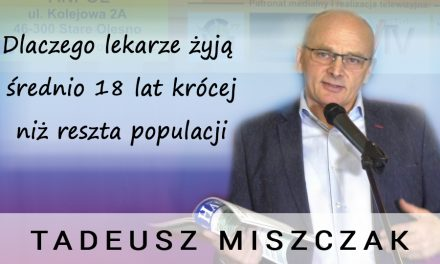 Dlaczego lekarze żyją  średnio 18 lat krócej  niż reszta populacji – Tadeusz Miszczak