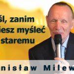 Myśl, zanim zaczniesz myśleć po staremu – Stanisław Milewski