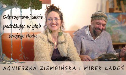 Odprogramuj siebie podróżując w głąb swojego Rodu – Agnieszka Ziembińska i Mirek Ładoś