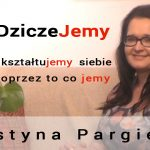 DziczeJemy i kształtujemy siebie poprzez to co jemy – Justyna Pargieła