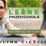 Leśne przedszkola – nauka od Natury – Karolina Cieślińska
