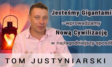 Jesteśmy Gigantami – wprowadzamy Nową Cywilizację w najłagodniejszy sposób – Tom Justyniarski