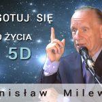 Przygotuj się do życia w 5D – Stanisław Milewski