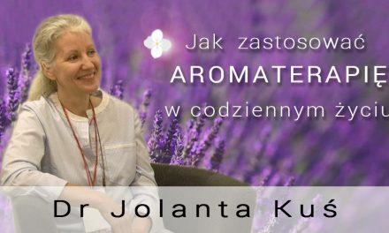 Jak zastosować aromaterapię w codziennym życiu – dr Jolanta Kuś