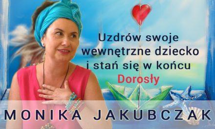 Uzdrów swoje wewnętrzne dziecko i stań się w końcu Dorosły – Monika Jakubczak