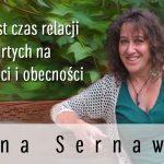 Teraz jest czas relacji opartych na szczerości i obecności – Anna Sernawit