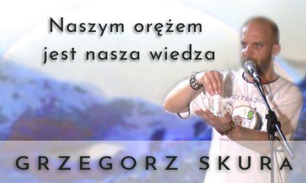 Naszym  orężem  jest  nasza  wiedza – Grzegorz Skura