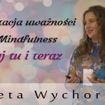 Medytacja uważności – Mindfulness – Żyj tu i teraz – Aneta Wychorska