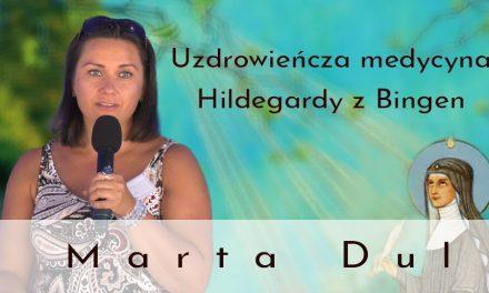 Uzdrowieńcza medycyna Hildegardy z Bingen – Marta Dul