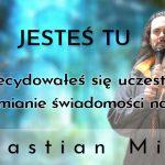 Jesteś tu, bo zdecydowałeś się uczestniczyć w przemianie świadomości na Ziemi – Sebastaian Minor